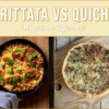 Frittata vs Quiche: What Is the Difference?
