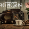Food podcasts--A photo of an old radio with coffee and chocolate